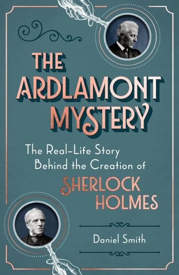 The Ardlamont Mystery - The Real-Life Story Behind the Creation of Sherlock Holmes ebook by Daniel Smith