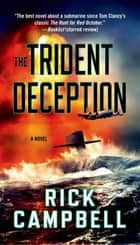 The Trident Deception - A Novel ebook by Rick Campbell