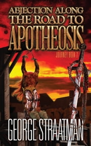 Abjection along the Road to Apotheosis Journey book 2 ebook by George Straatman