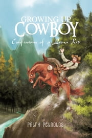 Growing Up Cowboy - Confessions of a Luna Kid ebook by Ralph Reynolds