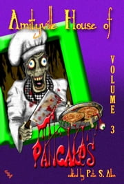 Amityville House Of Pancakes, Vol. 3 ebook by Pete S. Allen (editor),Gary K. Wolf,K.M. Praschak,Paul Kane
