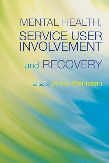 Mental Health, Service User Involvement and Recovery ebook by Julie Gosling,Humphrey Greaves,Liz Green,Philip Kemp,Aloyse Raptopoulos,Tony Leiba,Tom Wilks