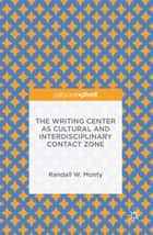 The Writing Center as Cultural and Interdisciplinary Contact Zone ebook by Randall W. Monty