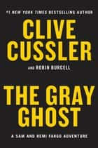 The Gray Ghost ebook by Clive Cussler, Robin Burcell