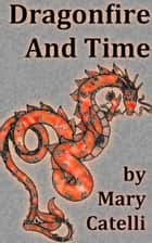 Dragonfire and Time ebook by Mary Catelli
