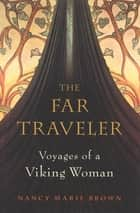 The Far Traveler - Voyages of a Viking Woman ebook by Nancy  Marie Brown