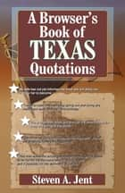 Browser's Book of Texas Quotations ebook by Steven A. Jent