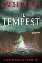 The Tempest - A Bowers and Hunter Mystery ebook by James Lilliefors