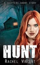 Hunt ebook by Rachel Vincent