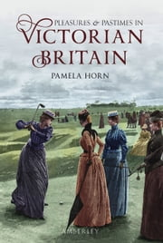 Pleasures and Pastimes in Victorian Britain ebook by Pamela Horn