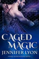 Caged Magic ebook by Jennifer Lyon
