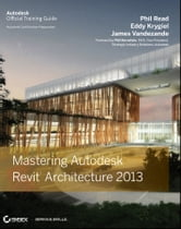 Mastering Autodesk Revit Architecture 2013 ebook by Phil Read,James Vandezande,Eddy Krygiel