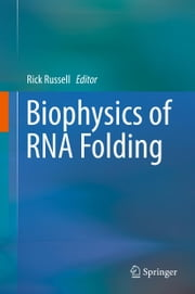 Biophysics of RNA Folding ebook by Rick Russell