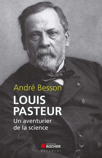 Louis Pasteur - Un aventurier de la science ebook by André Besson