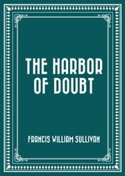 The Harbor of Doubt ebook by Francis William Sullivan
