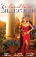 Undressed By The Billionaire - 3 Book Box Set ebook by Amanda Browning, Susanne James, Susan Stephens