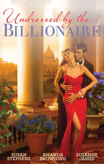 Undressed By The Billionaire - 3 Book Box Set 電子書 by Amanda Browning,Susanne James,Susan Stephens