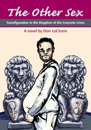 The Other Sex - Transfiguration in the Kingdom of the Concrete Lions ebook by Don LoCicero
