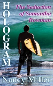 Hologram: The Seduction of Samantha Bowman - Hologram, #1 ebook by Nancy Miller