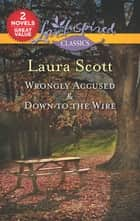 Wrongly Accused/Down to the Wire ebook by Laura Scott