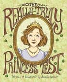 The Really-Truly Princess Test ebook by Amanda Kastner