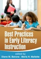 Best Practices in Early Literacy Instruction ebook by Diane M. Barone, EdD,Marla H. Mallette, PhD