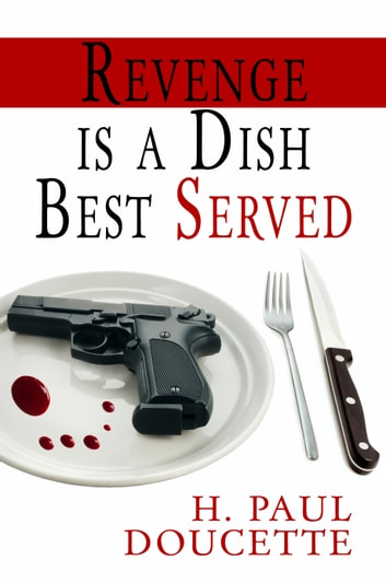 Revenge is a Dish Best Served ebook by H. Paul Doucette
