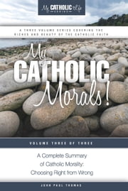 My Catholic Morals! ebook by John Paul Thomas