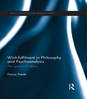 Wish-fulfilment in Philosophy and Psychoanalysis - The tyranny of desire ebook by Tamas Pataki