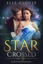 Star-Crossed - Tales of Northam ebook by Elle Clouse
