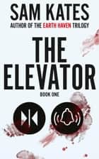 The Elevator - The Elevator, #1 ebook by Sam Kates