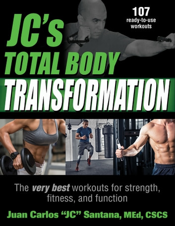 "JC's Total Body Transformation - The very best workouts for strength, fitness, and function ebook by Juan Carlos ""JC"" Santana"
