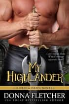 My Highlander - A Cree & Dawn Novel ebook by Donna Fletcher
