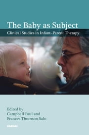 The Baby as Subject - Clinical Studies in Infant-Parent Therapy ebook by Campbell Paul,Frances Thomson-Salo