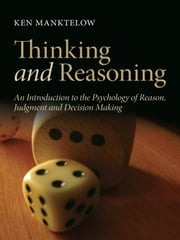 Thinking and Reasoning: An Introduction to the Psychology of Reason, Judgment and Decision Making ebook by Manktelow, Ken