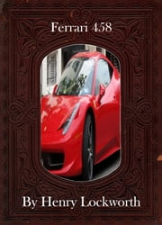 Ferrari 458 ebook by Henry Lockworth,Lucy Mcgreggor,John Hawk