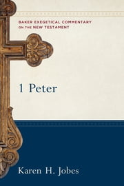 1 Peter (Baker Exegetical Commentary on the New Testament) ebook by Karen H. Jobes, Robert Yarbrough, Joshua Jipp
