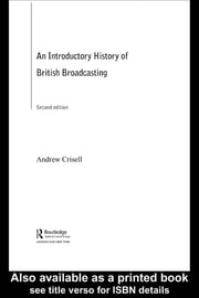 An Introductory History of British Broadcasting ebook by Andrew Crisell