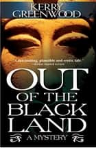 Out of the Black Land ebook by Kerry Greenwood