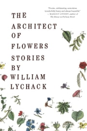 The Architect of Flowers ebook by William Lychack
