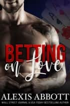 Betting on Love ebook by Alexis Abbott