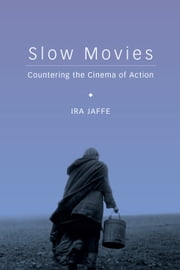 Slow Movies - Countering the Cinema of Action ebook by Ira Jaffe