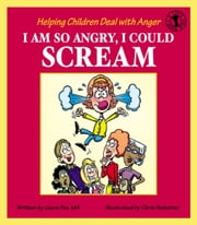 I Am So Angry, I Could Scream - Helping Children Deal with Anger ebook by Laura Fox,Chris Sabatino