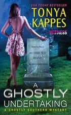 A Ghostly Undertaking - A Ghostly Southern Mystery ebook by Tonya Kappes