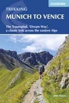 Trekking Munich to Venice - The Traumpfad, 'Dream Way', a classic trek across the eastern Alps ebook by John Hayes
