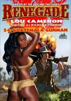 Renegade 24: Guatemala Gunman ebook by Lou Cameron