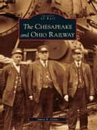 The Chesapeake and Ohio Railway ebook by James E. Castro