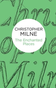 The Enchanted Places ebook by Christopher Milne