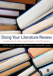 Doing Your Literature Review - Traditional and Systematic Techniques ebook by Dr Lydia Matheson,Fiona M Lacey,Jill Jesson