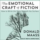 The Emotional Craft of Fiction - How to Write the Story Beneath the Surface audiobook by